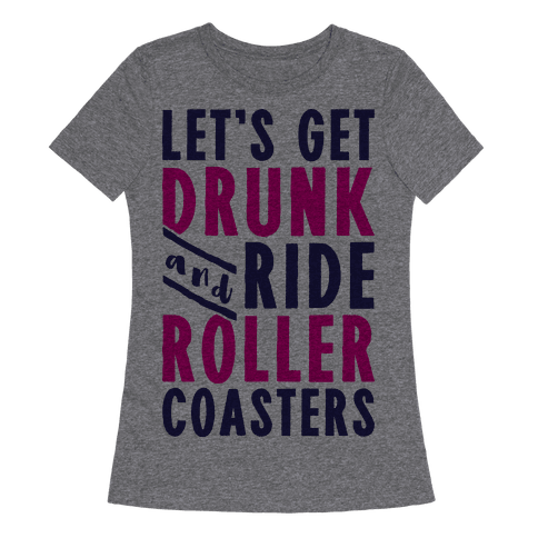 Let's Get Drunk And Ride Roller Coasters