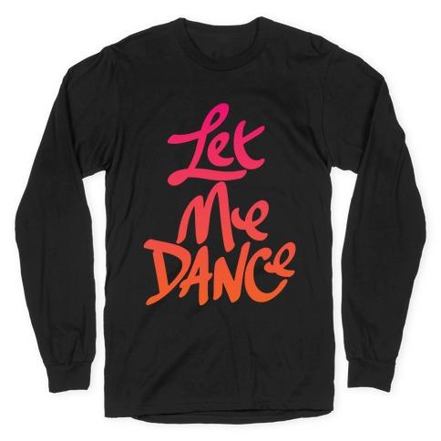 Let Me Dance Long Sleeve T-Shirt