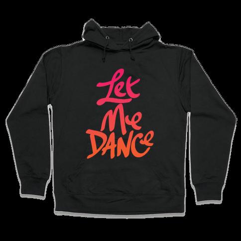 Let Me Dance Hooded Sweatshirt