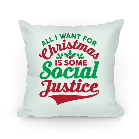 All I Want For Christmas Is Some Social Justice Pillow