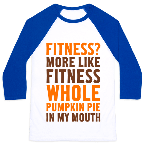 Fitness? More Like Fitness Whole Pumpkin Pie In My Mouth Baseball Tee