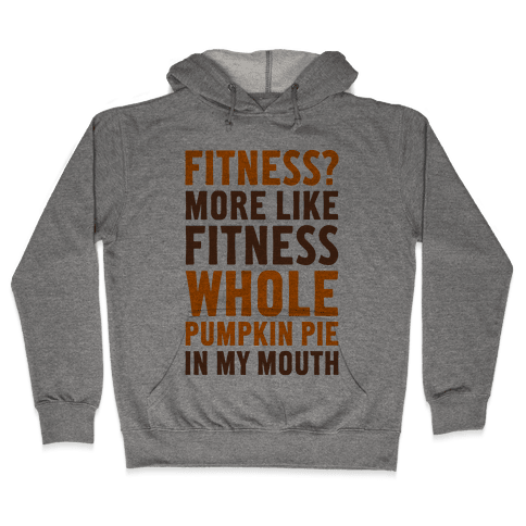 Fitness? More Like Fitness Whole Pumpkin Pie In My Mouth Hooded Sweatshirt