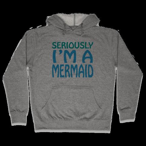 Seriously I'm a Mermaid Hooded Sweatshirt
