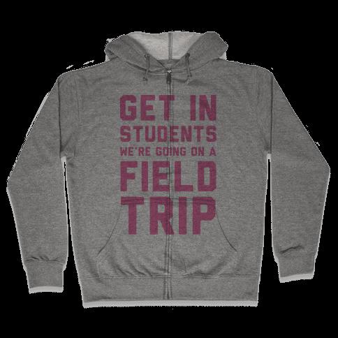 Get In Students We're Going On A Field Trip Zip Hoodie