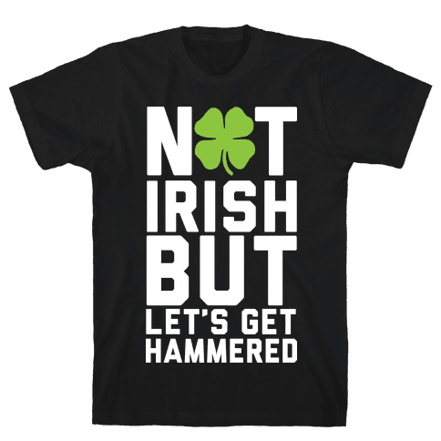 Not Irish But Let's Get Hammered Mens T-Shirt