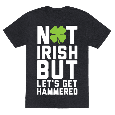 Not Irish But Let's Get Hammered