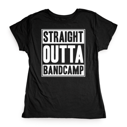 Straight Outta Band Camp Womens T-Shirt