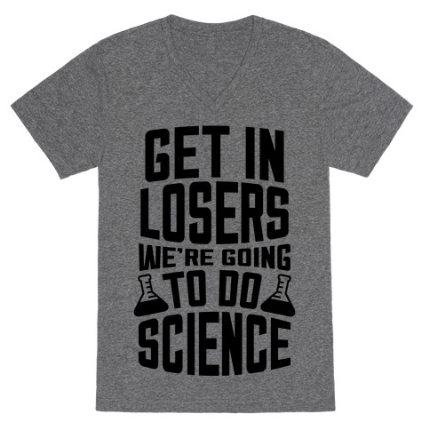 Get In Losers We're Going To Do Science V-Neck Tee Shirt
