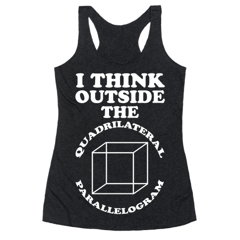 I Think Outside the Quadrilateral Parallelogram  Racerback Tank Top