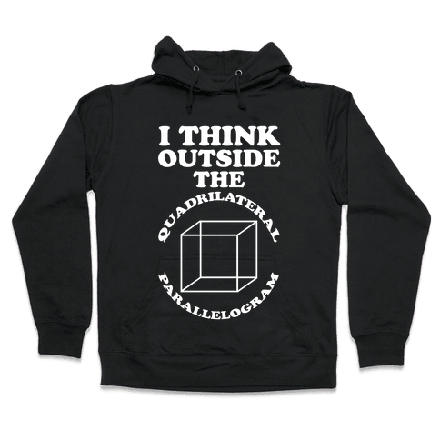 I Think Outside the Quadrilateral Parallelogram  Hooded Sweatshirt