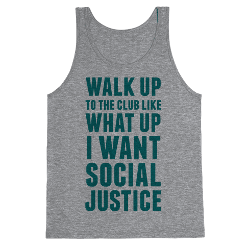 Walk Up To The Club Like What Up I Want Social Justice Tank Top