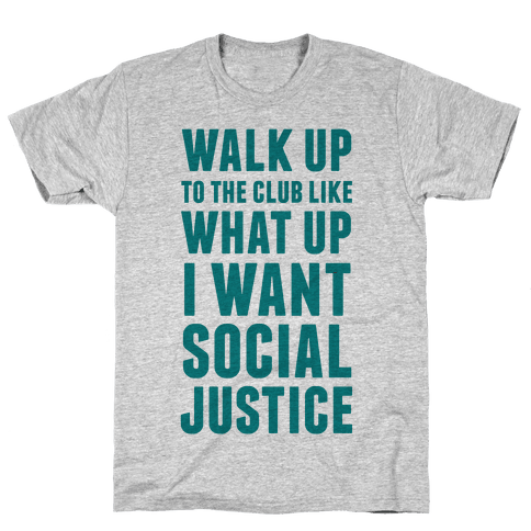 Walk Up To The Club Like What Up I Want Social Justice Mens T-Shirt