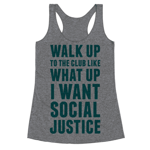 Walk Up To The Club Like What Up I Want Social Justice Racerback Tank Top