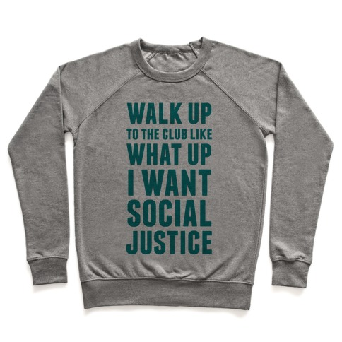 Walk Up To The Club Like What Up I Want Social Justice Pullover