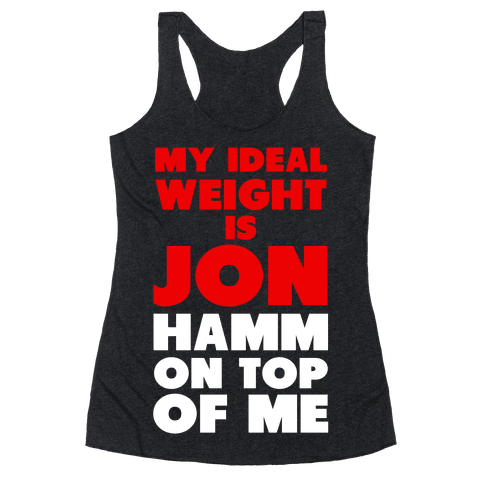 My Ideal Weight is Jon Hamm on Top of Me Racerback Tank Top