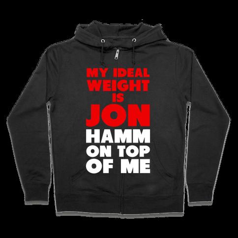 My Ideal Weight is Jon Hamm on Top of Me Zip Hoodie