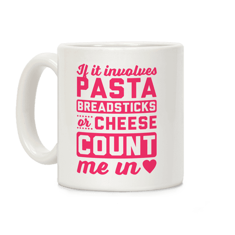 If It Involves Pasta, Breadsticks Or Cheese Count Me In Coffee Mug