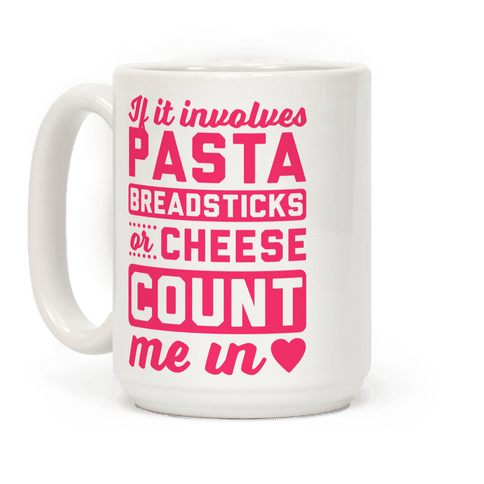 If It Involves Pasta, Breadsticks Or Cheese Count Me In