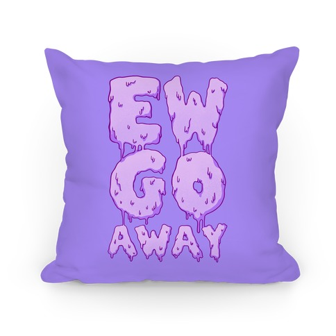 Ew Go Away Pillow