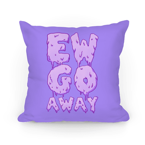 Ew Go Away Pillow
