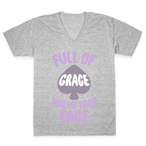 Full Of Grace And In Your Face V-Neck Tee Shirt