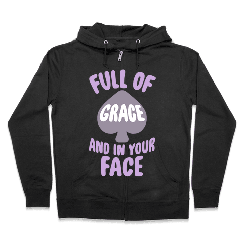 Full Of Grace And In Your Face Zip Hoodie