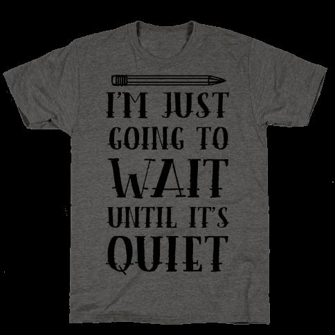 I'm Just Going To Wait Until It's Quiet