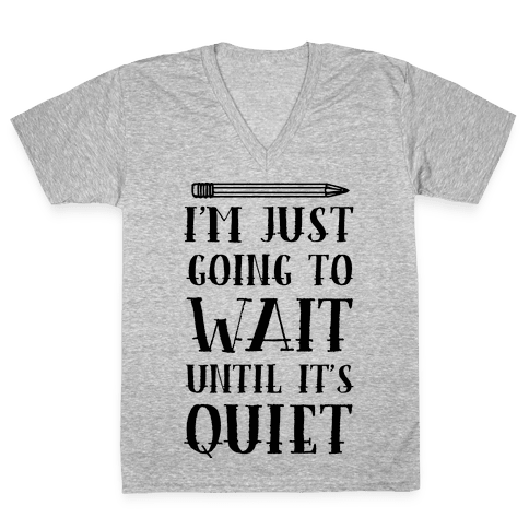 I'm Just Going To Wait Until It's Quiet V-Neck Tee Shirt
