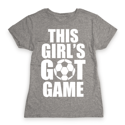 This Girl's Got Game (Soccer) Womens T-Shirt