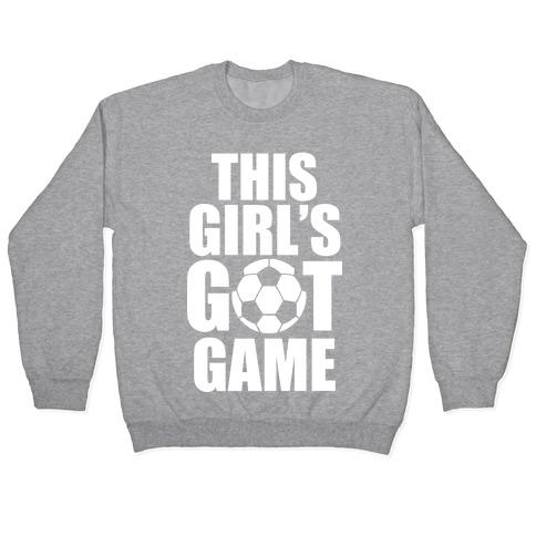 This Girl's Got Game (Soccer) Pullover