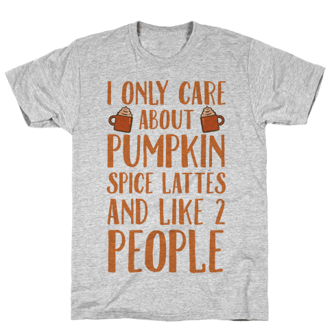 I Only Care About Pumpkin Spice Lattes And Like 2 People Mens T-Shirt