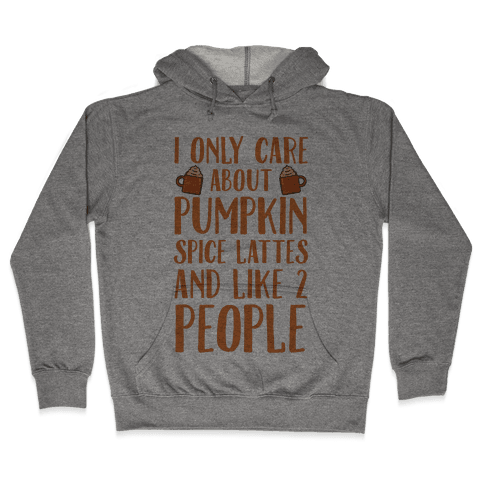I Only Care About Pumpkin Spice Lattes And Like 2 People Hooded Sweatshirt