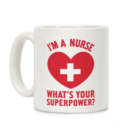 I'm a Nurse, What's Your Superpower? Coffee Mug