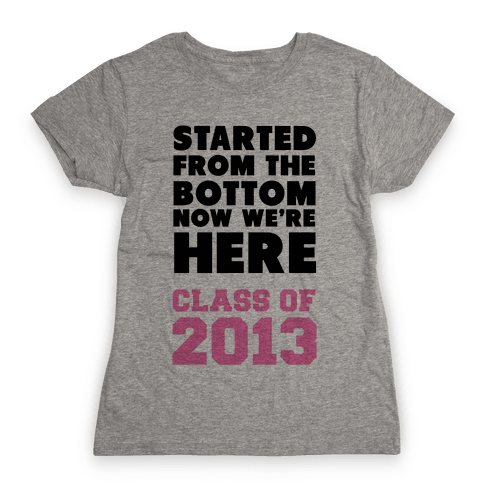 Started From the Bottom (Class of 2013) Womens T-Shirt
