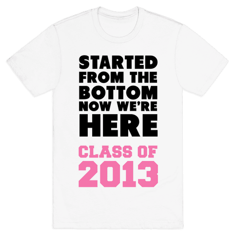 Started From the Bottom (Class of 2013) Mens T-Shirt