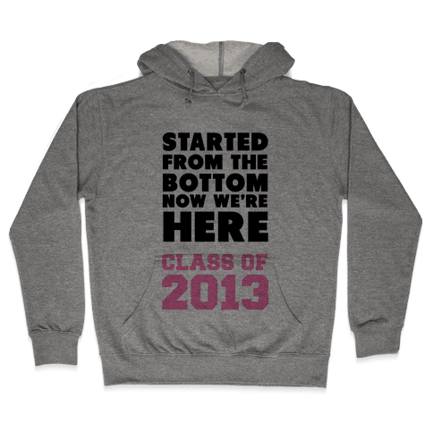 Started From the Bottom (Class of 2013) Hooded Sweatshirt