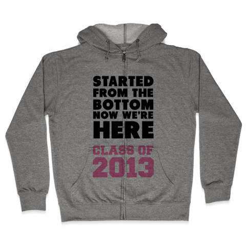 Started From the Bottom (Class of 2013) Zip Hoodie