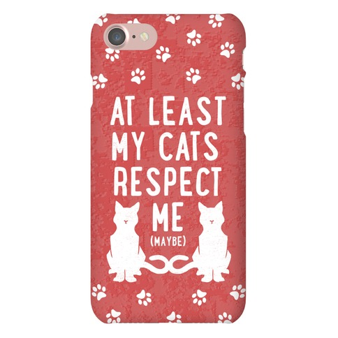 At Least My Cats Respect Me Phone Case