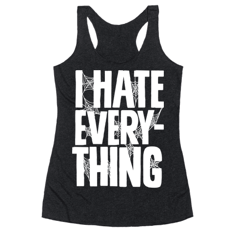 I Hate Everything Racerback Tank Top