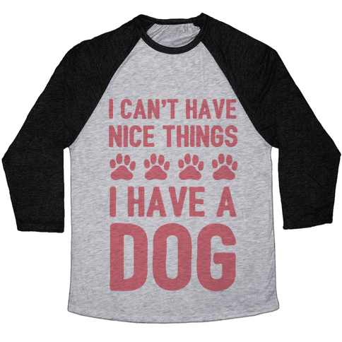 I Can't Have Nice Things I Have A Dog Baseball Tee