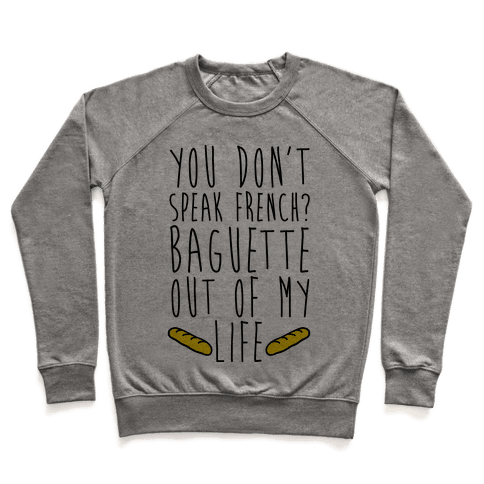 You Don't Speak French? Baguette Out Of My Life Pullover