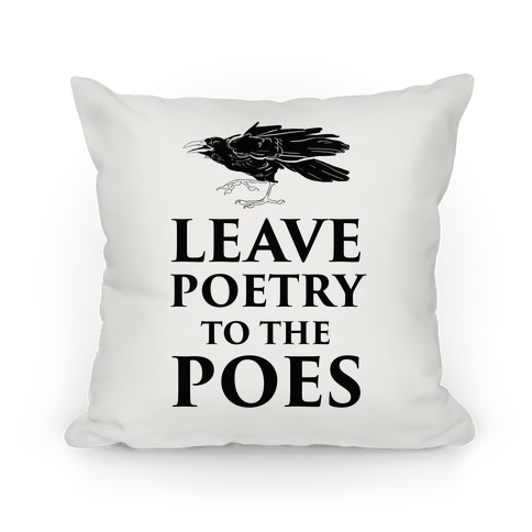 Leave Poetry To The Poes Pillow