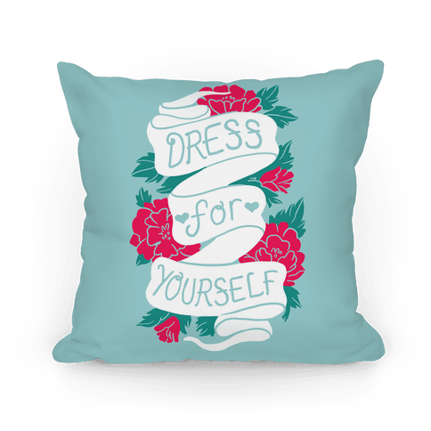Dress For Yourself Pillow