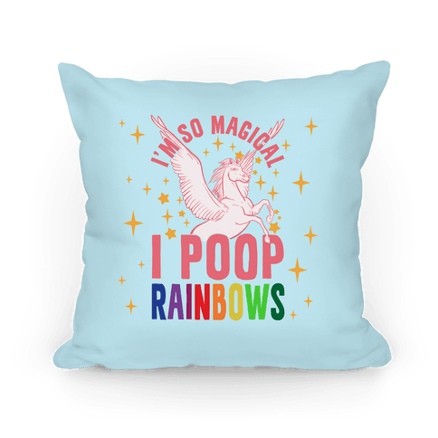I'm So Magical I Poop Rainbows Pillow