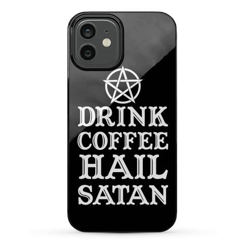 Drink Coffee, Hail Satan Phone Case