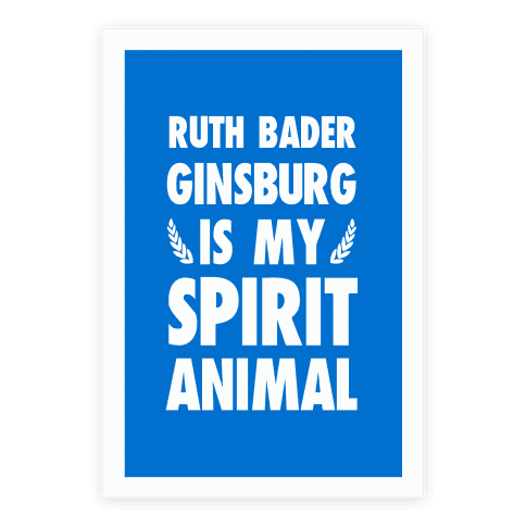 Ruth Bader Ginsburg is My Spirit Animal Poster