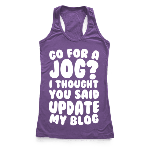 Go For A Jog? I Thought You Said Update My Blog Racerback Tank Top