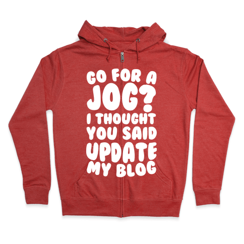 Go For A Jog? I Thought You Said Update My Blog Zip Hoodie