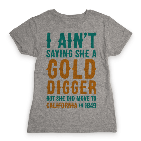 Gold Digger Womens T-Shirt