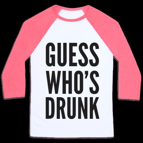 Guess Who's Drunk Baseball Tee